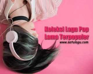 Koleksi Lagu Pop Lama Terpopuler Mp3 Paling Lengkap Dan Gratis