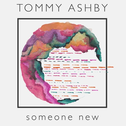 Tommy Ashby releases new single 'Someone New'