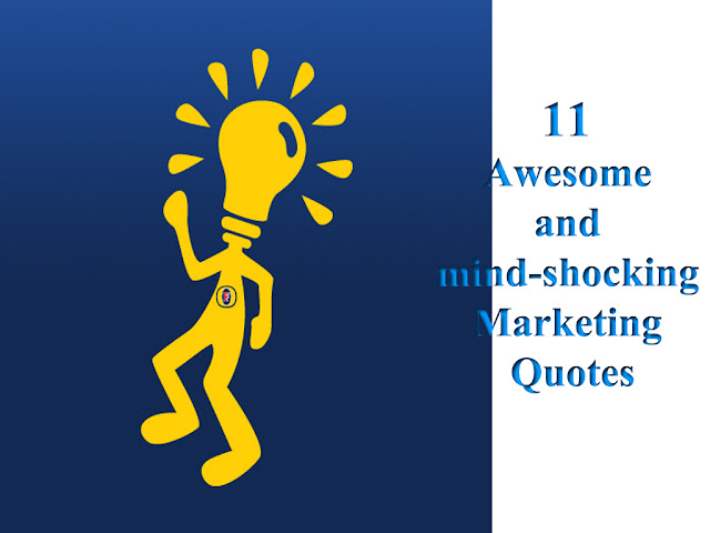 11 Awesome and mind-shocking Marketing Quotes