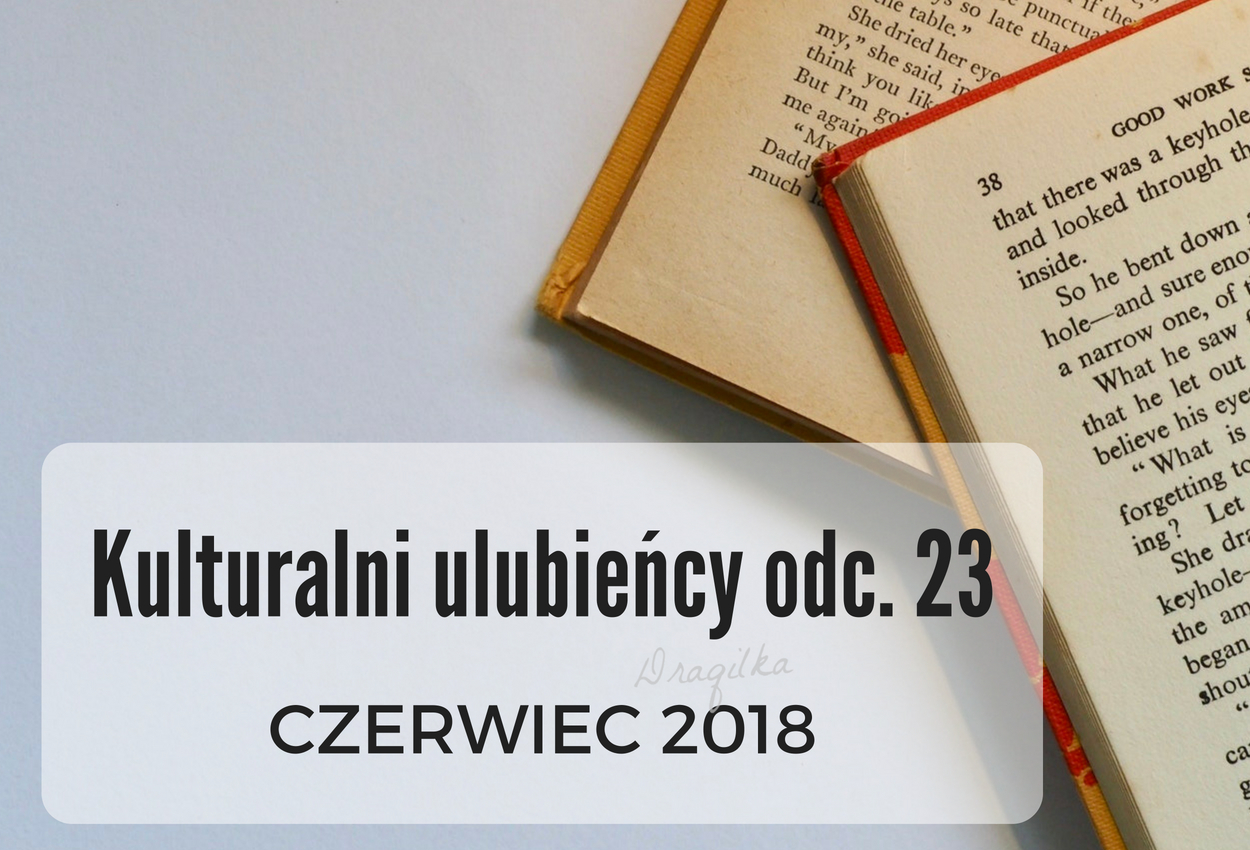 Kulturalni ulubieńcy odc. 23 - CZERWIEC 2018