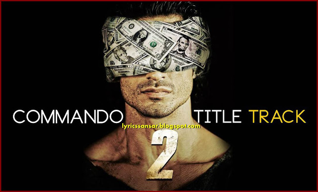 COMMANDO 2 (Title Song) Lyrics By Aditi Singh Sharma