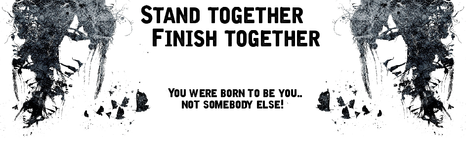 Stand Together.. Finish Together..