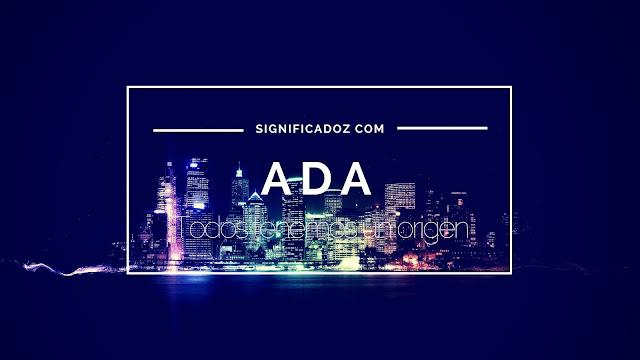 Significado y Origen del Nombre Ada ¿Que significa?