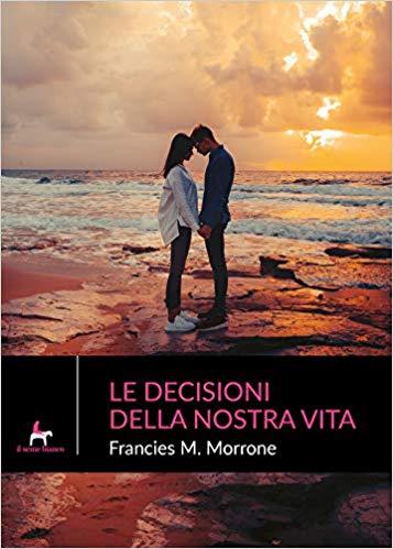 Le decisioni della nostra vita di Francies M. Morrone