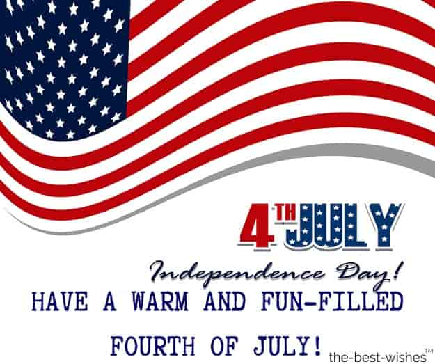 have a warm and ful filled fourth of july happy independence day america