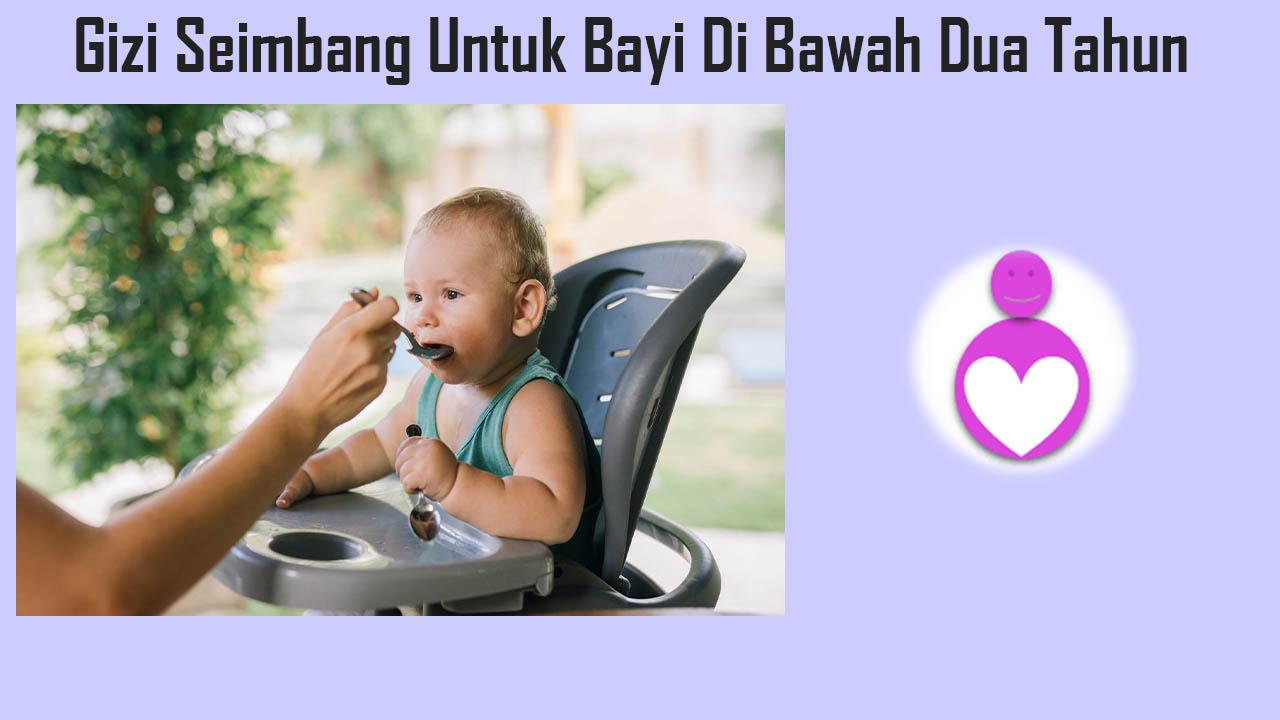 Gizi Seimbang Untuk Bayi Di Bawah Dua Tahun