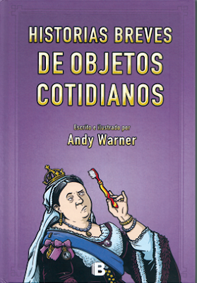 Historias breves de objetos cotidianos de Andy Warner, Ediciones B comic