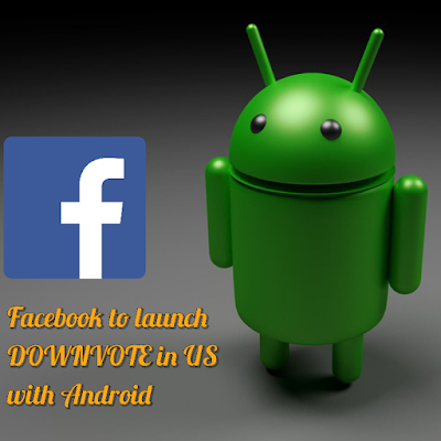 Facebook to launch downvote with Android in US
