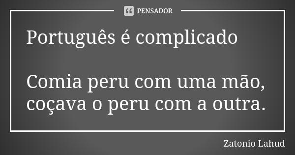 Português é complicado: Comia peru com uma mão, coçava o peru com a outra