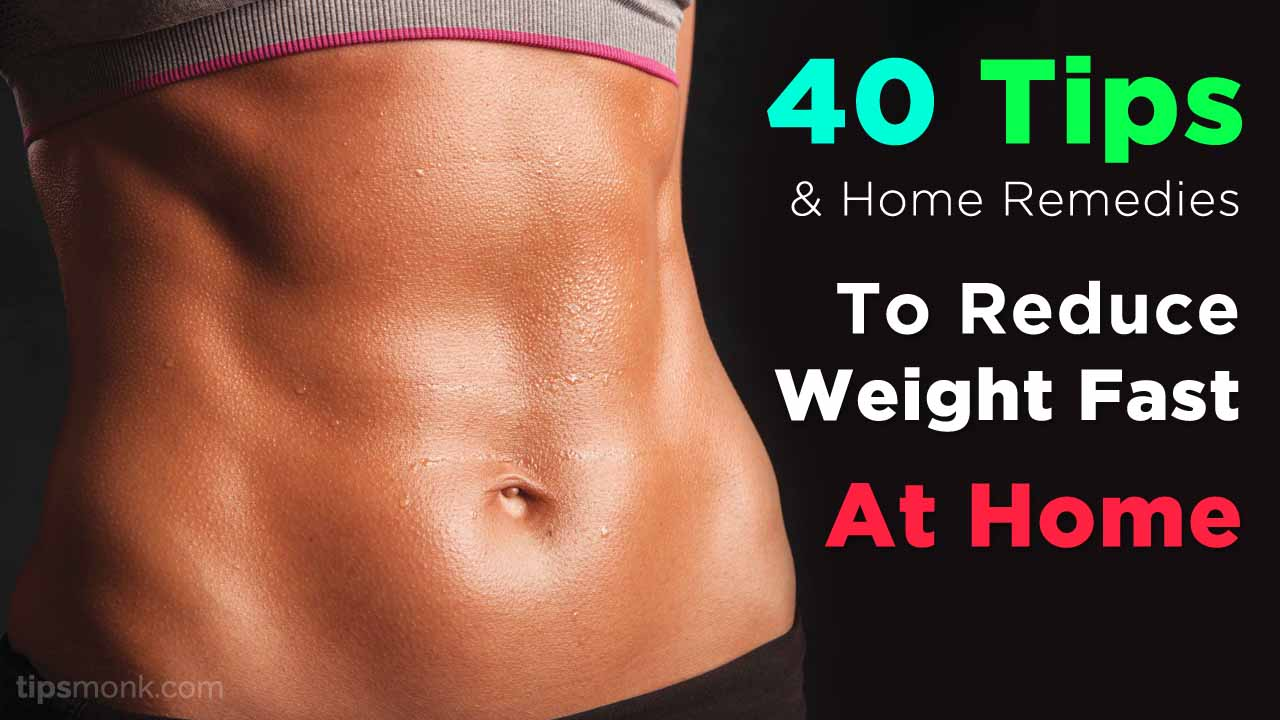 How to reduce weight fast at home naturally - 40 Tips & Home remedies - Tipsmonk