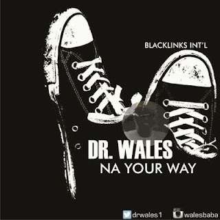 MUSIC » Dr. Wales {@drwales1} — NA YOUR WAY #NaYourWayByDrWales @BLACKLINKS