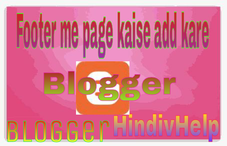 blogger ke footer me page kaise add kare,