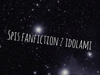 Spis FanFiction z idolami