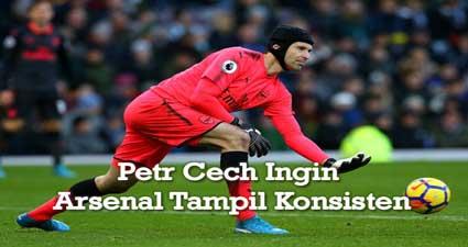 Petr Cech Ingin Arsenal Tampil Konsisten