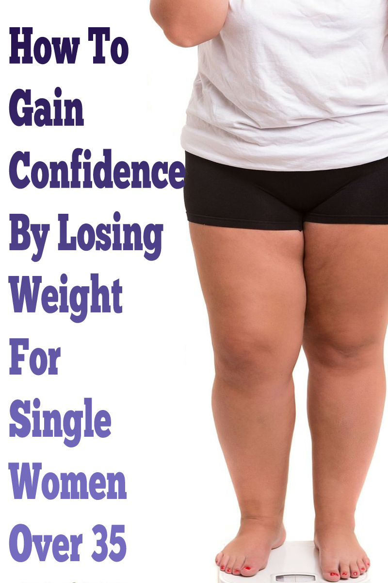 How To Gain Confidence By Losing Weight For Single Women Over 35