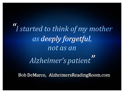 I started to think of my mother as deeply forgetful, not as an Alzheimer's patient.