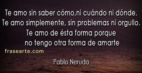 Te amo sin saber cómo - Pablo Neruda