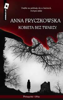 Anna Fryczkowska. Kobieta bez twarzy.