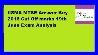 IISMA MTSE Answer Key 2016 Cut Off marks 19th June Exam Analysis