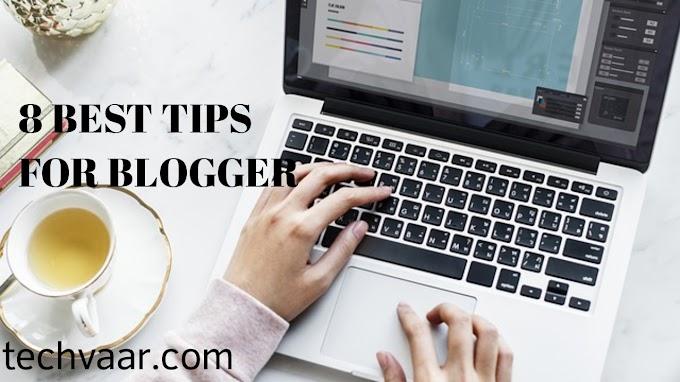 8 Best Tips For Blogger 2019