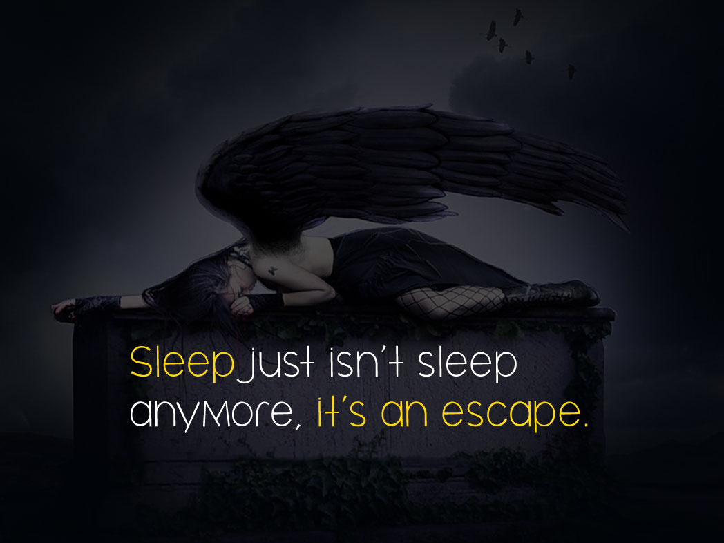 Sleep just isn't sleep anymore, it's an escape.
