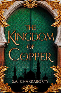 The Kingdom of Copper by S. A. Chakraborty