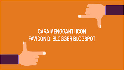 Cara Mengganti Tampilan Icon Favicon di Blogger Blogspot