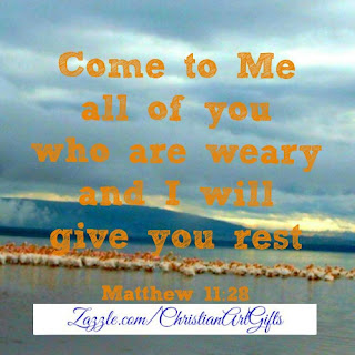 Come to me all of you who are weary and I will give you rest Matthew 11:28