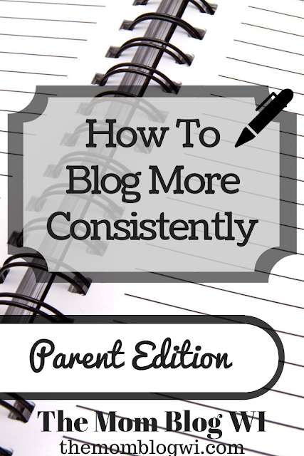 Tips & Tricks | How To Blog More Consistently | Parent Edition | The Mom Blog WI | #Blogging #Parenting #Writing #MomLife #Blogger #MomBlogger