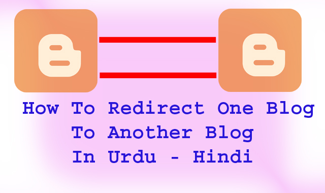 How To Redirect One Blog To Another Blog In Urdu - Hindi
