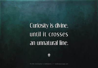 Curiosity is Divine Copyright 2018 Christopher V. DeRobertis. All rights reserved. insilentpassage.com