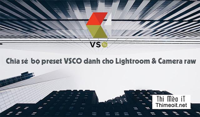 Chia sẻ bộ preset VSCO dành cho Lightroom và Camera RAW