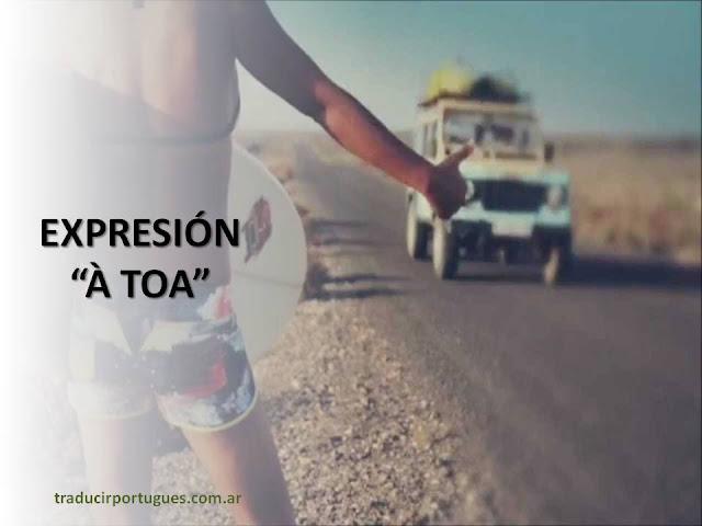 expresiones, portugués, estar à toa, traducciones, traductora