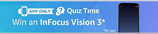 Quiz Time win  InFocus Vision 3 Amazon App Only  Quiz Time  Live on Amazon App , Just Give 5 Simple Question's answer and Win Infocus Vision 3 winner select on Quiz Time Contest. So Start Amazon App and Go for it Today and take a chance to win Infocus Vision 3 . Why Waiting, Start Answering of Quiz Time. 18th December 2017 .