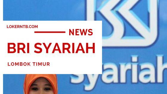 Lowongan Kerja PT Bank BRI Syariah KCP Lombok Timur Aikmel Maret 2018