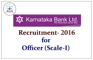 Karnataka Bank Recruitment 2016 for the post of Officer (Scale-I) | Apply Here