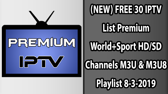 (NEW) FREE 30 IPTV List Premium World+Sport HD/SD Channels M3U & M3U8 Playlist 8-3-2019