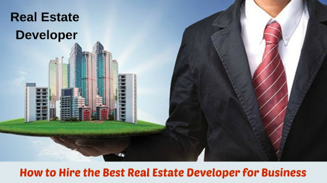 How to Hire the Best Real Estate Developer for Business