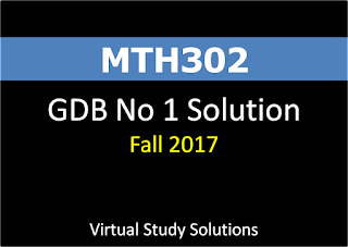 MTH302 GDB No 1 Solution and Discussion Fall 2017