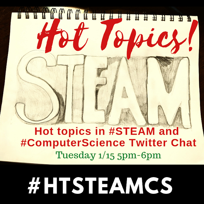 Hot Topics In STEAM and Computer Science Twitter Chat #HTSTEAMCS
