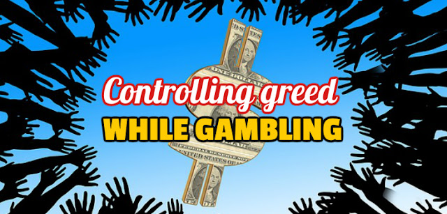Simple way to control greed in gambling.