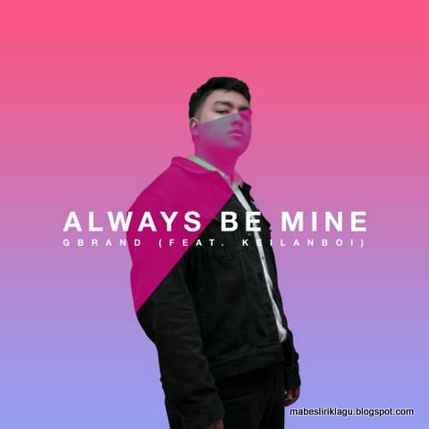 GBrand - Always Be Mine Lirik