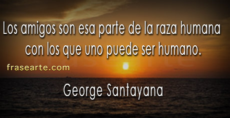 Frases de amistad - George Santayana