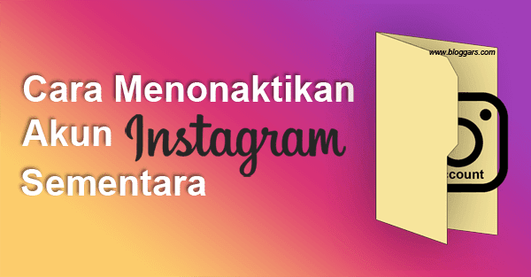 Cara Menonaktifkan Akun Instagram Sendiri Untuk Sementara