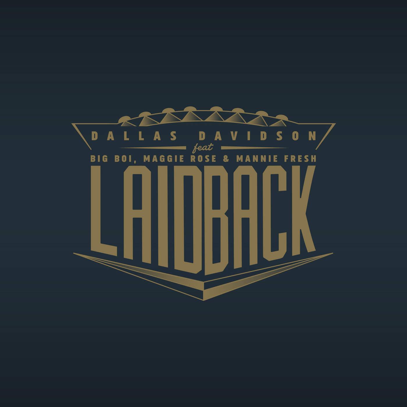 Dallas Davidson - Laid Back (feat. Big Boi, Maggie Rose & Mannie Fresh) - Single Cover