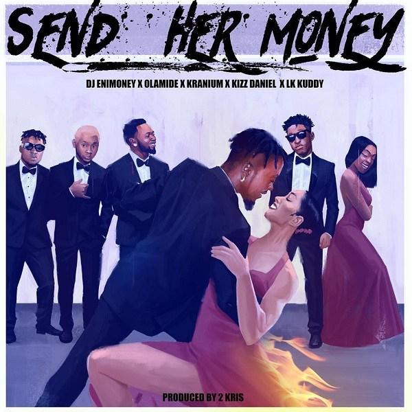 DJ Enimoney Feat. LK Kuddy, Kizz Daniel, Olamide & Kranium - Send Her Money