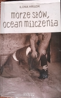 """Ilona Hruzik - """"Morze słów, ocean milczenia"""""""