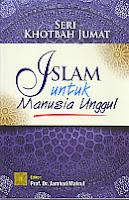 Judul Buku : SERI KHOTBAH JUMAT: Islam Untuk Manusia Unggul