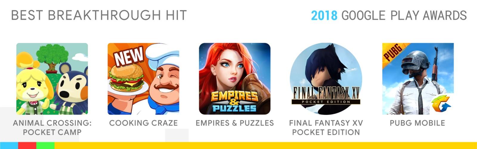 Best Breakthrough Hit: Animal Crossing: Pocket Camp, Cooking Craze, Empires & Puzzles, Final Fantasy XV Pocket Edition, PUBG MOBILE