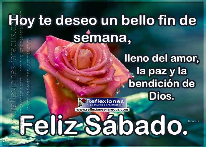 Feliz sábado, hoy te deseo un bello fin de semana, lleno del amor, la paz y la bendición de Dios.